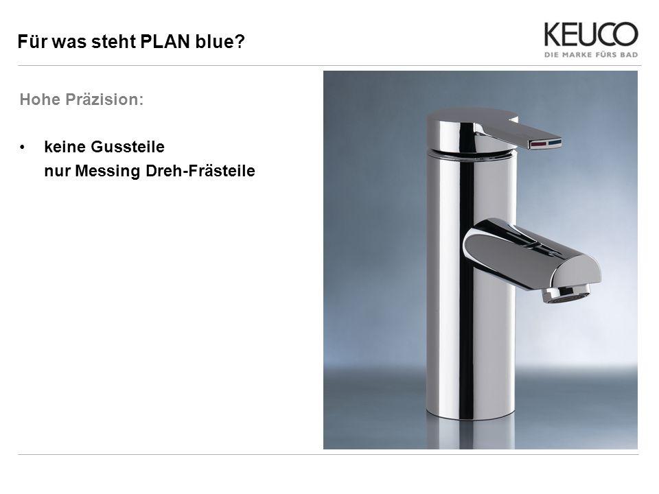 Für was steht PLAN blue Hohe Präzision: keine Gussteile