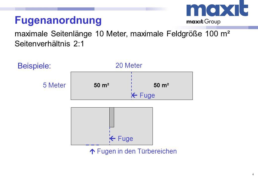 Fugenanordnung maximale Seitenlänge 10 Meter, maximale Feldgröße 100 m². Seitenverhältnis 2:1. Beispiele:
