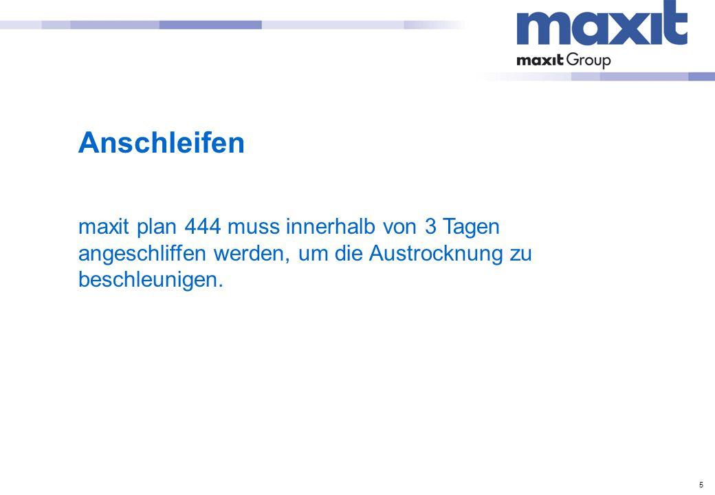 Anschleifenmaxit plan 444 muss innerhalb von 3 Tagen angeschliffen werden, um die Austrocknung zu beschleunigen.