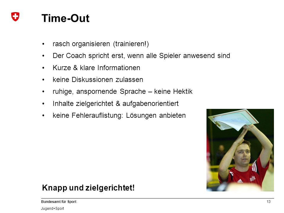 Time-Out Knapp und zielgerichtet! rasch organisieren (trainieren!)
