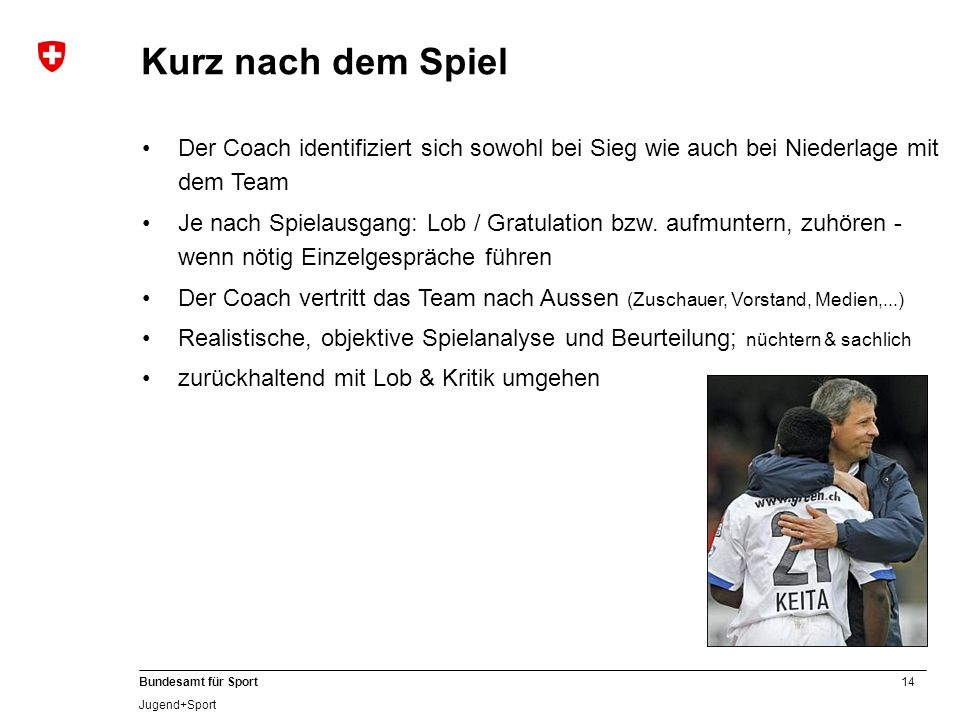 Kurz nach dem SpielDer Coach identifiziert sich sowohl bei Sieg wie auch bei Niederlage mit dem Team.