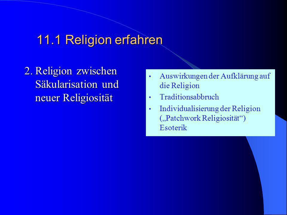 11.1 Religion erfahren 2. Religion zwischen Säkularisation und neuer Religiosität. Auswirkungen der Aufklärung auf die Religion.