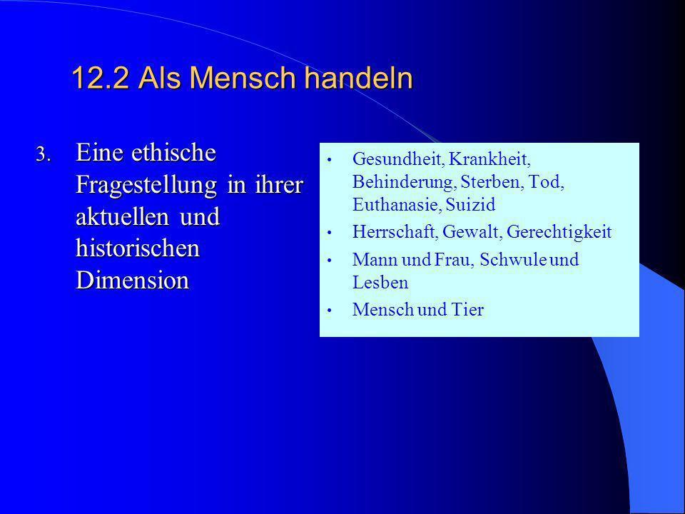 12.2 Als Mensch handeln Eine ethische Fragestellung in ihrer aktuellen und historischen Dimension.
