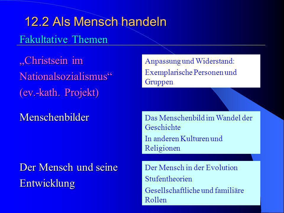 """12.2 Als Mensch handeln Fakultative Themen """"Christsein im"""
