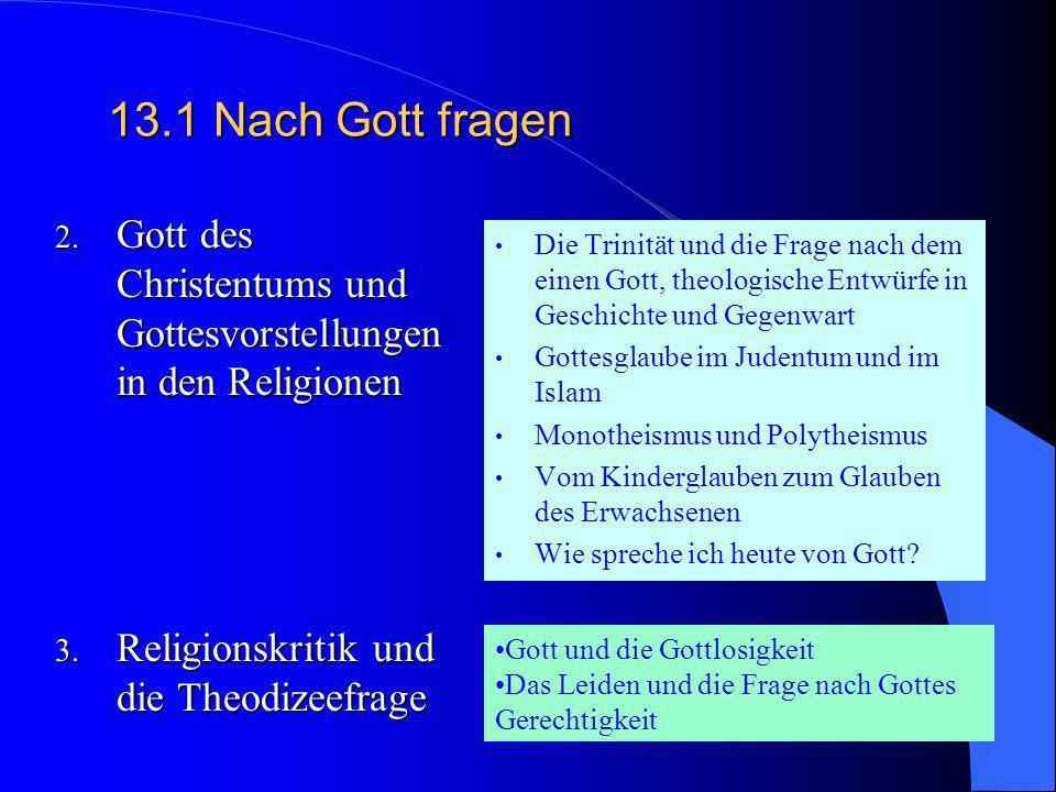 13.1 Nach Gott fragen Gott des Christentums und Gottesvorstellungen in den Religionen. Religionskritik und die Theodizeefrage.
