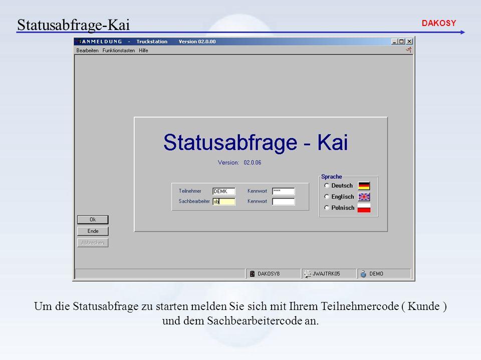 Statusabfrage-Kai Um die Statusabfrage zu starten melden Sie sich mit Ihrem Teilnehmercode ( Kunde ) und dem Sachbearbeitercode an.