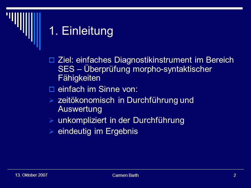 1. Einleitung Ziel: einfaches Diagnostikinstrument im Bereich SES – Überprüfung morpho-syntaktischer Fähigkeiten.