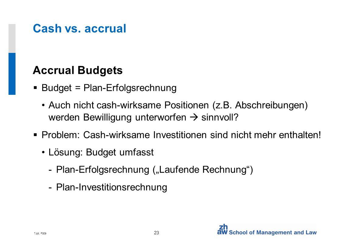 Cash vs. accrual Accrual Budgets Budget = Plan-Erfolgsrechnung