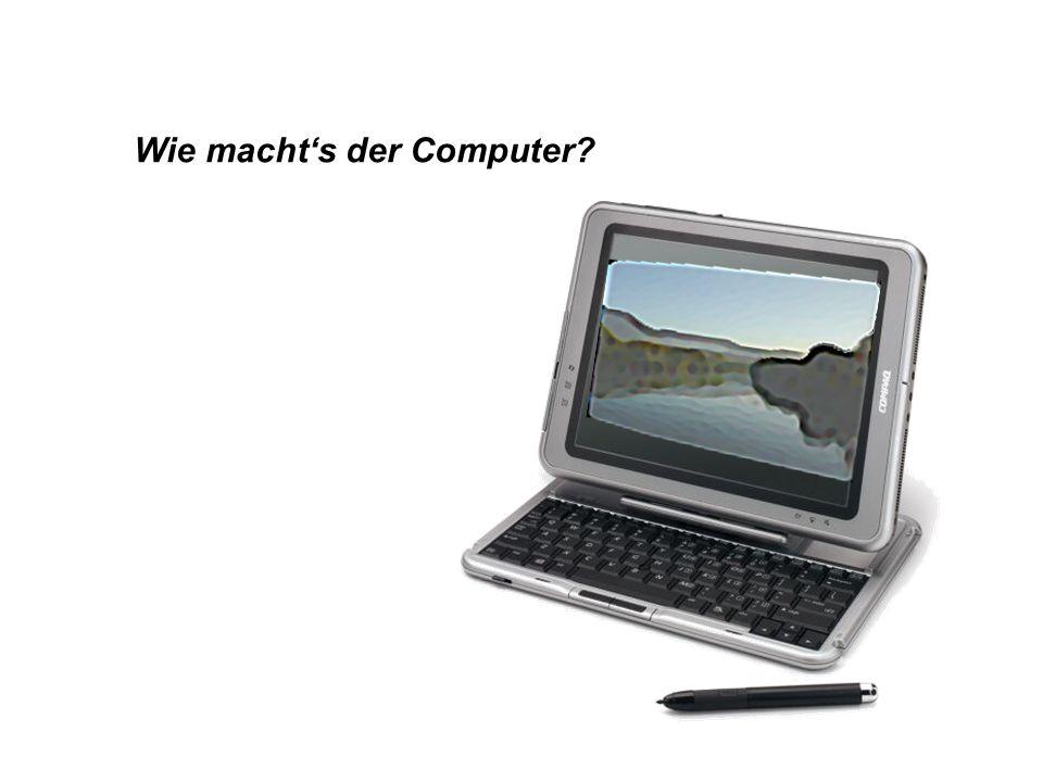 Wie macht's der Computer