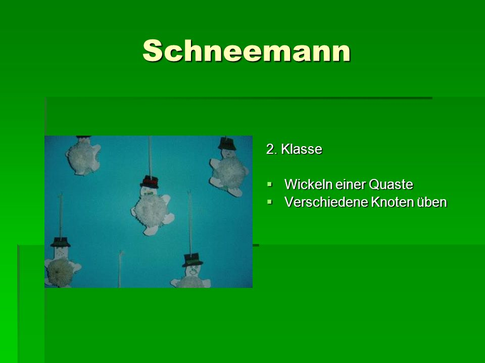 Schneemann 2. Klasse Wickeln einer Quaste Verschiedene Knoten üben