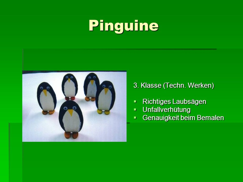 Pinguine 3. Klasse (Techn. Werken) Richtiges Laubsägen Unfallverhütung