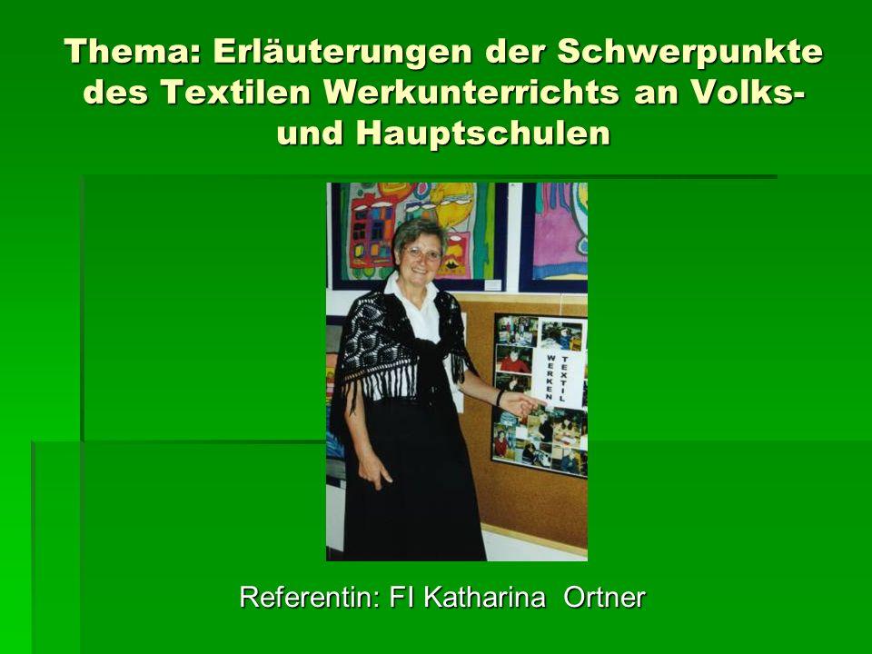 Thema: Erläuterungen der Schwerpunkte des Textilen Werkunterrichts an Volks- und Hauptschulen