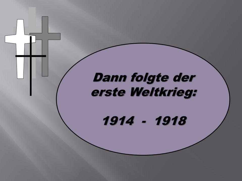 Dann folgte der erste Weltkrieg: