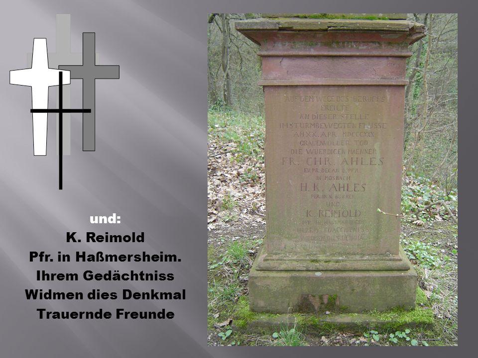 und: K. Reimold Pfr. in Haßmersheim. Ihrem Gedächtniss Widmen dies Denkmal Trauernde Freunde