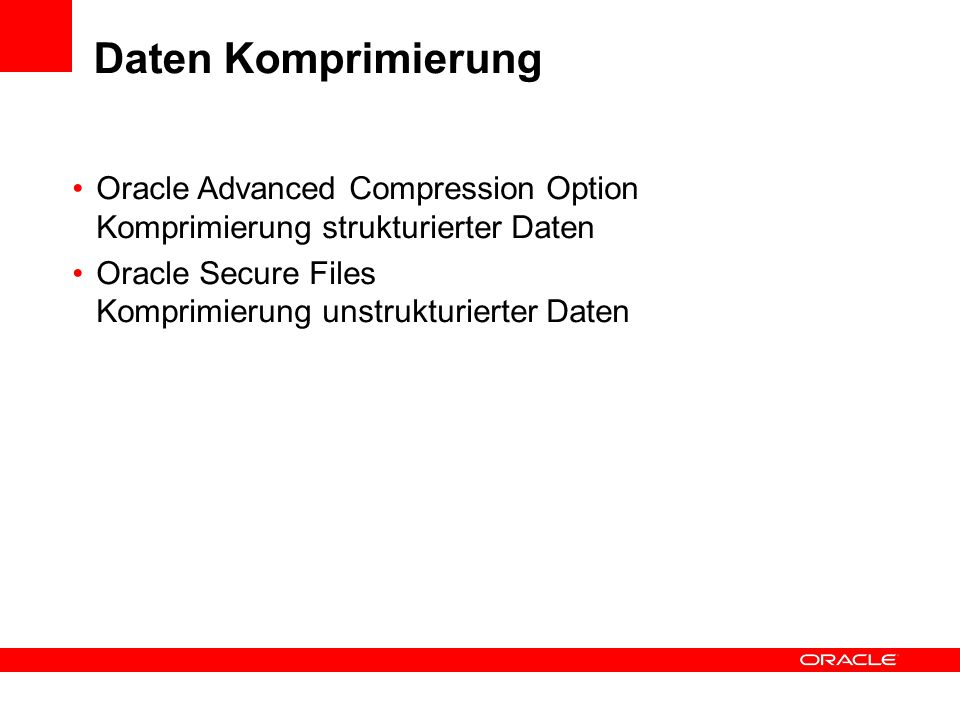 Daten Komprimierung Oracle Advanced Compression Option Komprimierung strukturierter Daten.