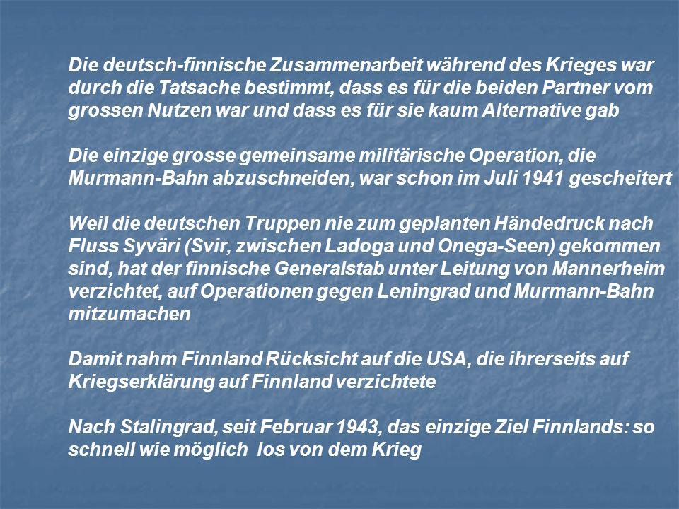 Die deutsch-finnische Zusammenarbeit während des Krieges war durch die Tatsache bestimmt, dass es für die beiden Partner vom grossen Nutzen war und dass es für sie kaum Alternative gab