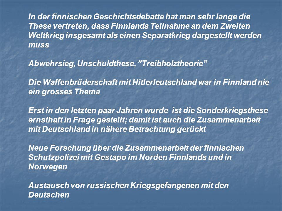 In der finnischen Geschichtsdebatte hat man sehr lange die These vertreten, dass Finnlands Teilnahme an dem Zweiten Weltkrieg insgesamt als einen Separatkrieg dargestellt werden muss