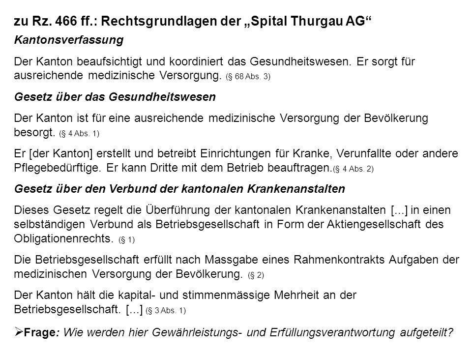 """zu Rz. 466 ff.: Rechtsgrundlagen der """"Spital Thurgau AG"""