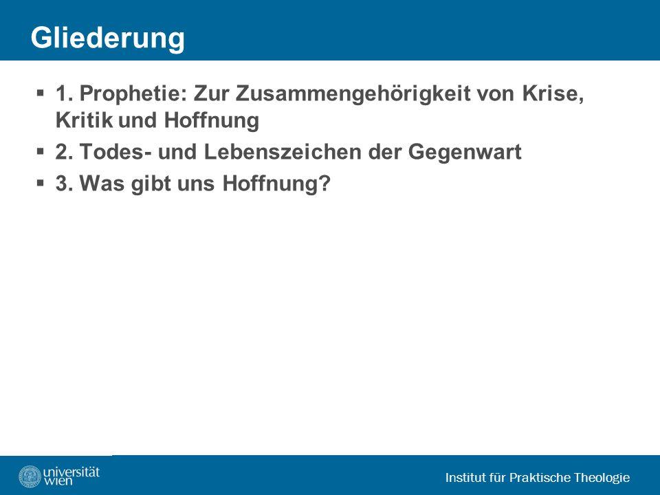 Gliederung 1. Prophetie: Zur Zusammengehörigkeit von Krise, Kritik und Hoffnung. 2. Todes- und Lebenszeichen der Gegenwart.