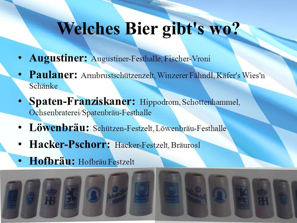 Welches Bier gibt s wo Augustiner: Augustiner-Festhalle, Fischer-Vroni. Paulaner: Armbrustschützenzelt, Winzerer Fähndl, Käfer s Wies n Schänke.