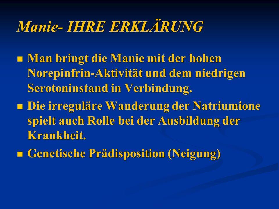 Manie- IHRE ERKLÄRUNG Man bringt die Manie mit der hohen Norepinfrin-Aktivität und dem niedrigen Serotoninstand in Verbindung.