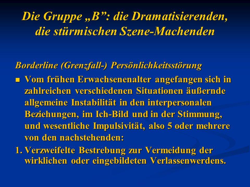 """Die Gruppe """"B : die Dramatisierenden, die stürmischen Szene-Machenden"""