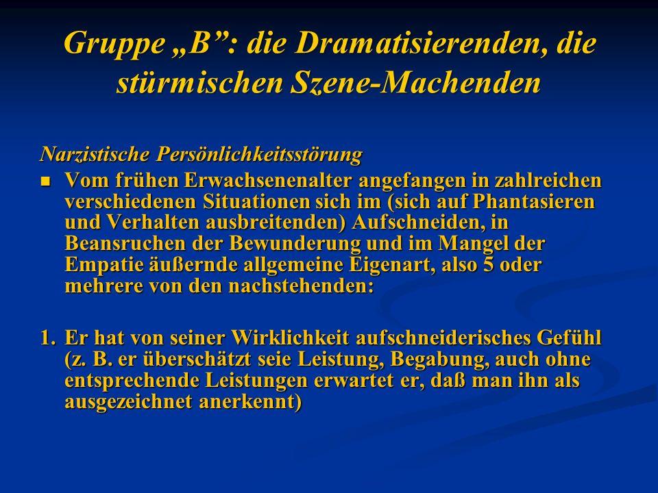 """Gruppe """"B : die Dramatisierenden, die stürmischen Szene-Machenden"""