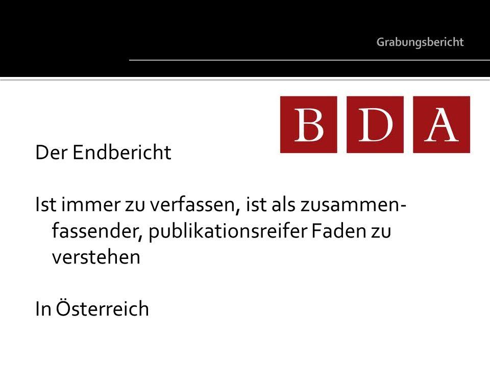 Grabungsbericht Der Endbericht. Ist immer zu verfassen, ist als zusammen-fassender, publikationsreifer Faden zu verstehen.