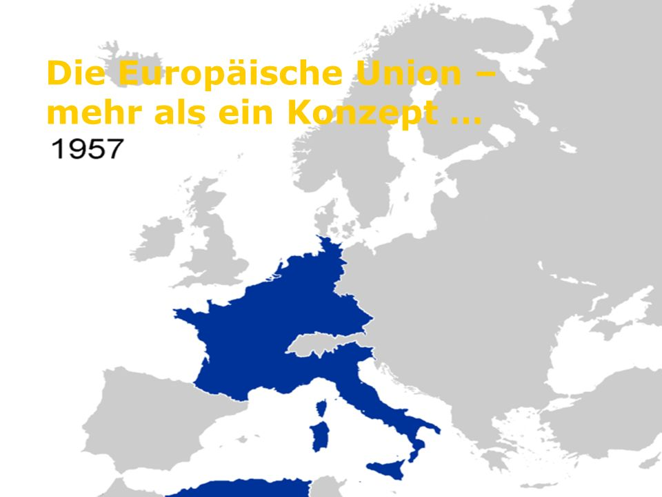 Die Europäische Union – mehr als ein Konzept …
