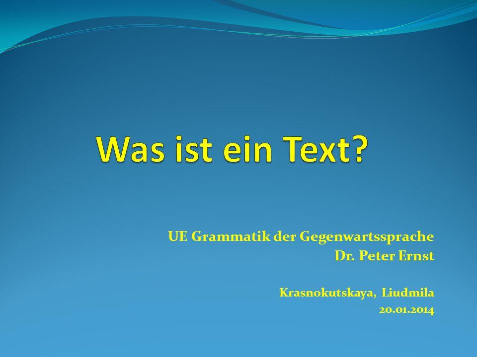 Was ist ein Text UE Grammatik der Gegenwartssprache Dr. Peter Ernst