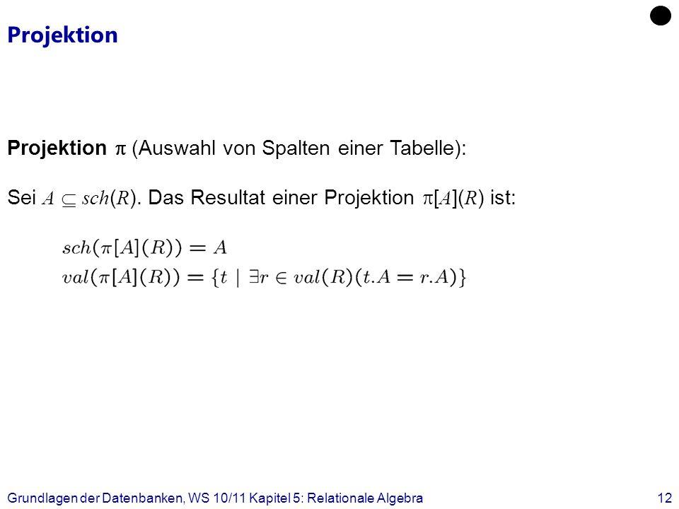 Projektion Projektion  (Auswahl von Spalten einer Tabelle):