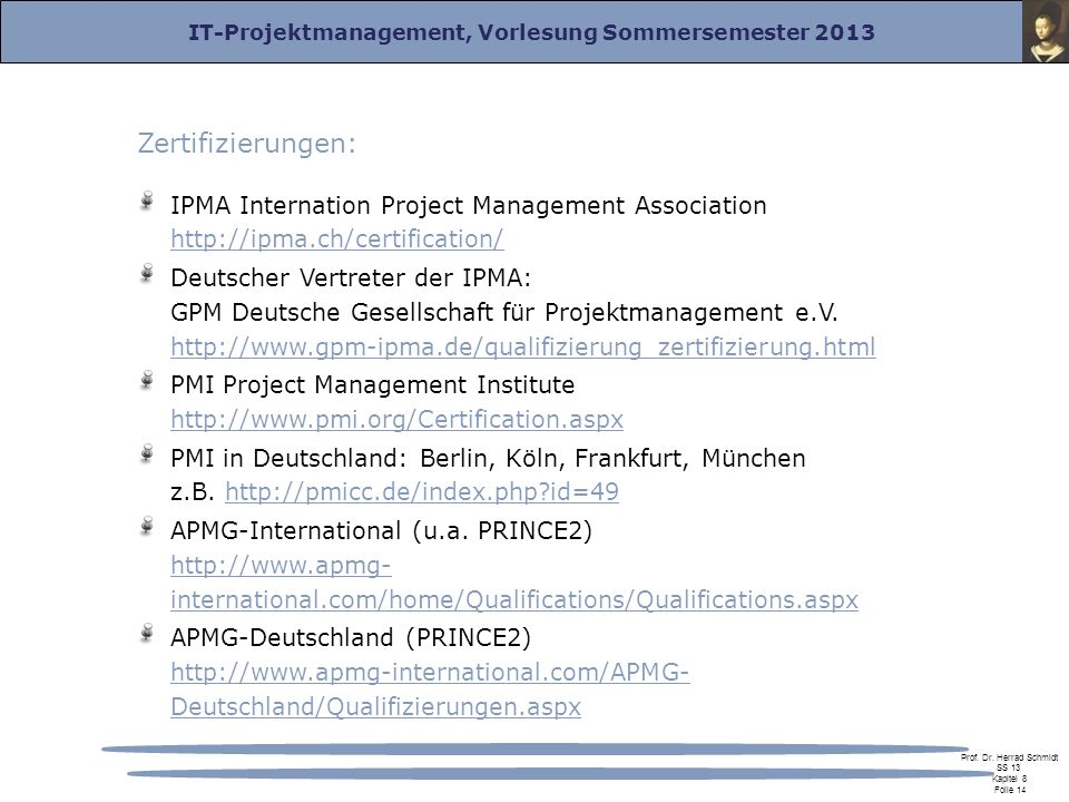 Zertifizierungen: IPMA Internation Project Management Association http://ipma.ch/certification/