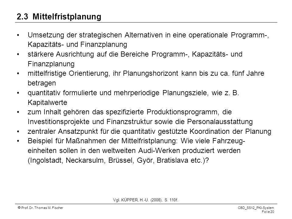2.3 Mittelfristplanung Umsetzung der strategischen Alternativen in eine operationale Programm-, Kapazitäts- und Finanzplanung.