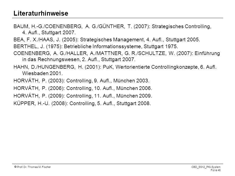 Literaturhinweise BAUM, H.-G./COENENBERG, A. G./GÜNTHER, T. (2007): Strategisches Controlling, 4. Aufl., Stuttgart 2007.