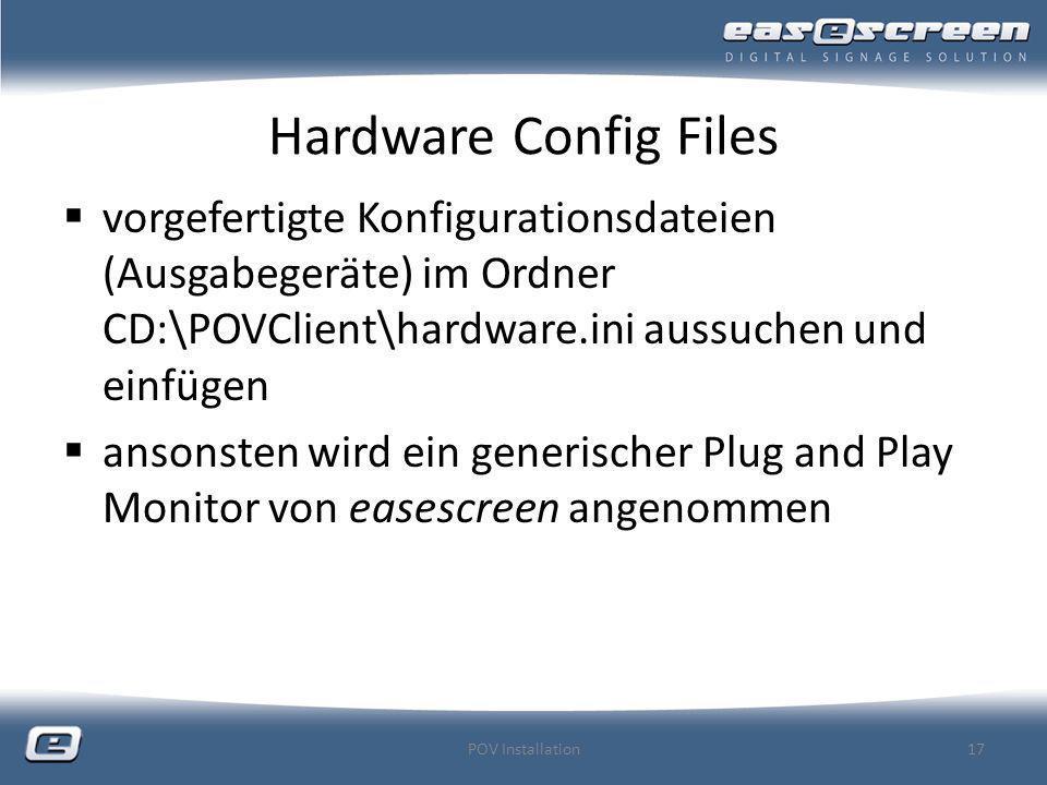 Hardware Config Files vorgefertigte Konfigurationsdateien (Ausgabegeräte) im Ordner CD:\POVClient\hardware.ini aussuchen und einfügen.