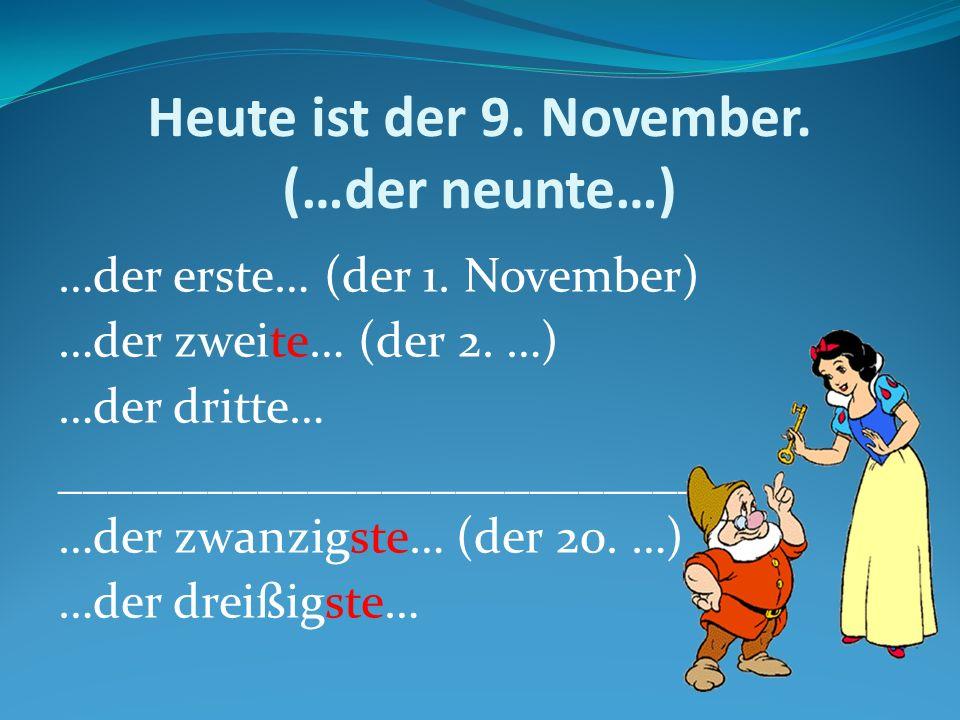 Heute ist der 9. November. (…der neunte…)