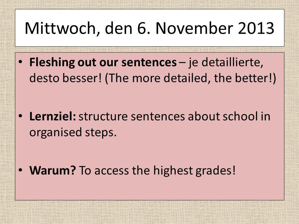 Mittwoch, den 6. November 2013 Fleshing out our sentences – je detaillierte, desto besser! (The more detailed, the better!)