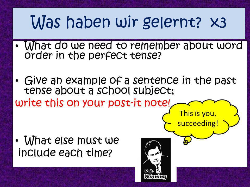 Was haben wir gelernt x3 What do we need to remember about word order in the perfect tense