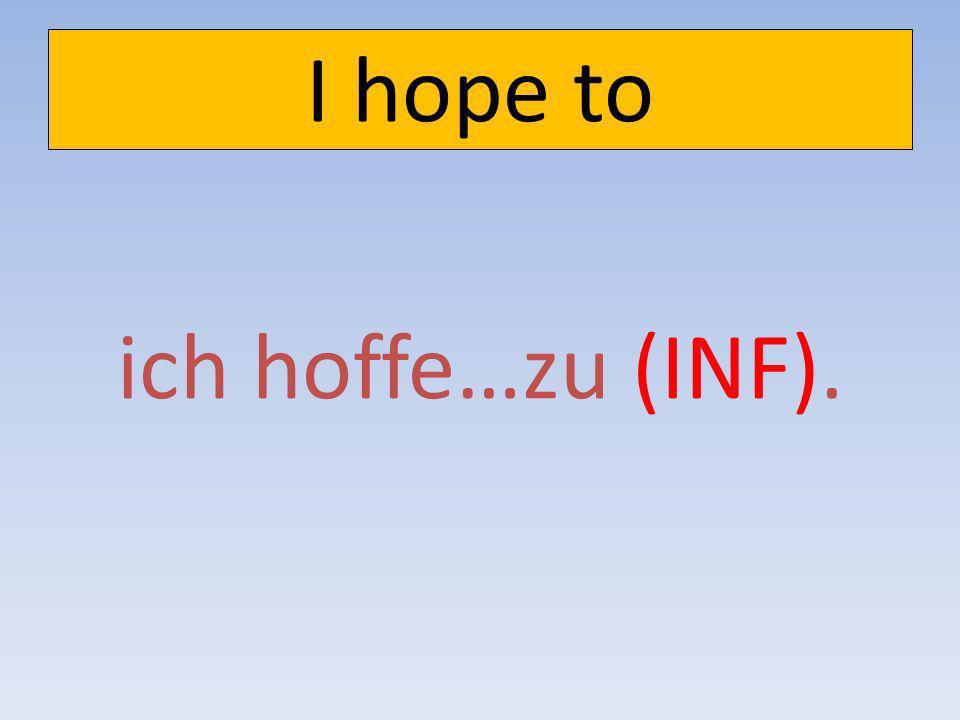 I hope to ich hoffe…zu (INF).