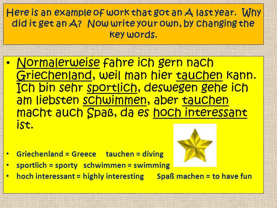 Here is an example of work that got an A last year. Why did it get an A Now write your own, by changing the key words.