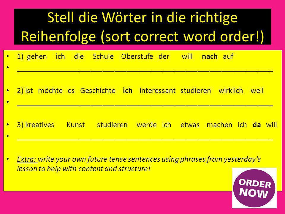 Stell die Wörter in die richtige Reihenfolge (sort correct word order