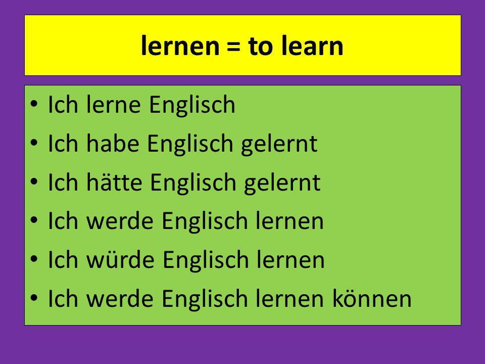 lernen = to learn Ich lerne Englisch Ich habe Englisch gelernt