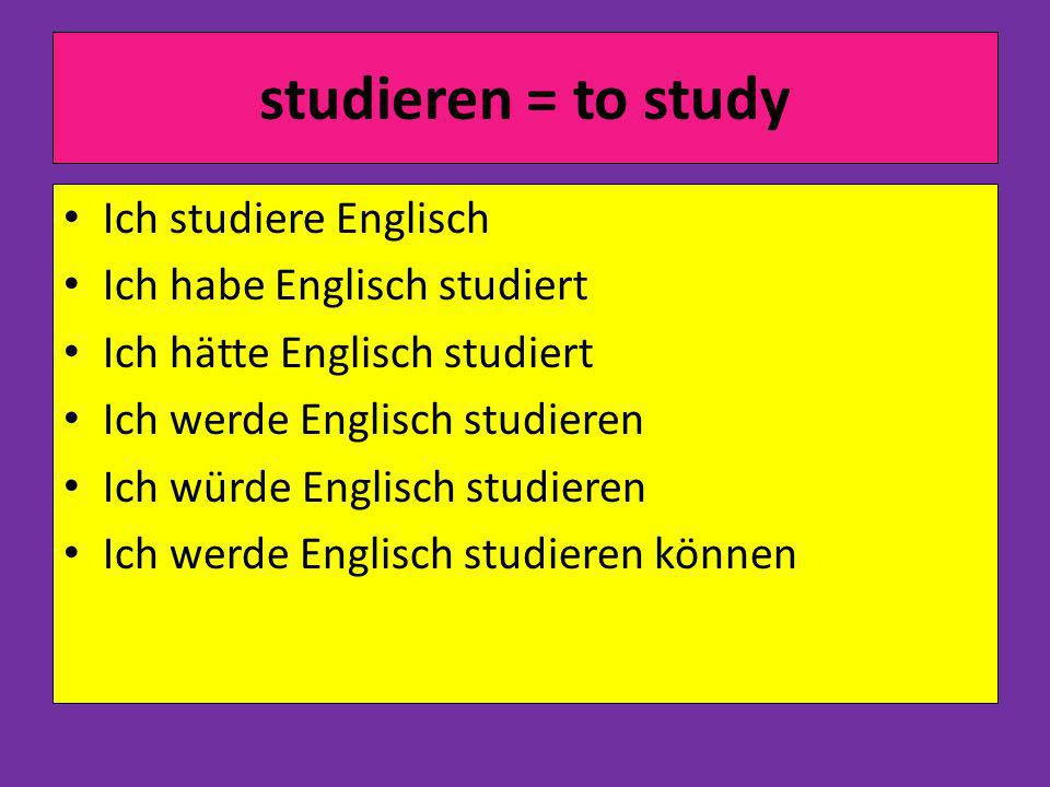 studieren = to study Ich studiere Englisch Ich habe Englisch studiert