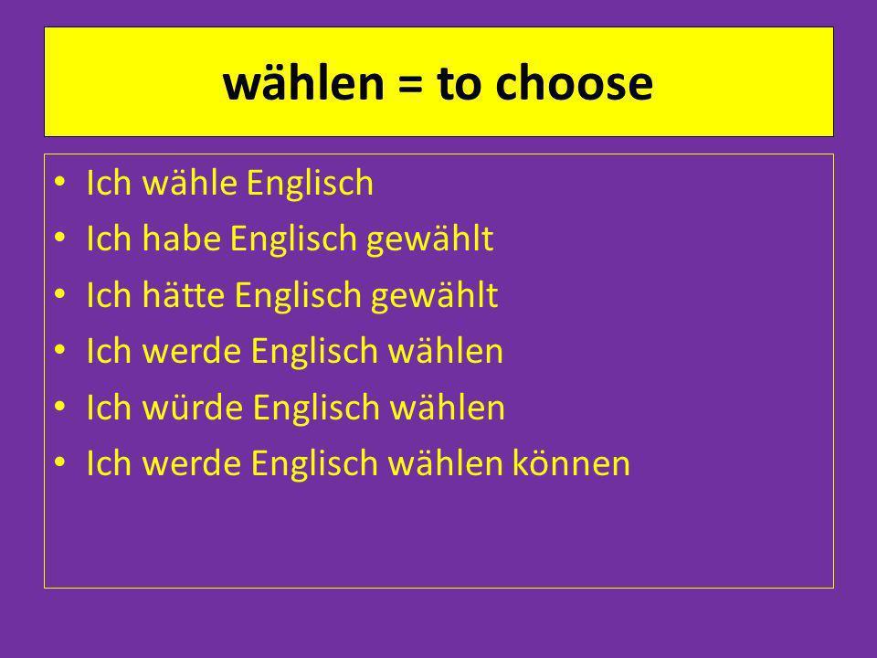 wählen = to choose Ich wähle Englisch Ich habe Englisch gewählt