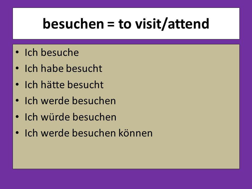 besuchen = to visit/attend