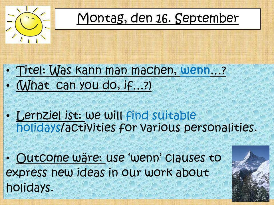 Montag, den 16. September Titel: Was kann man machen, wenn…
