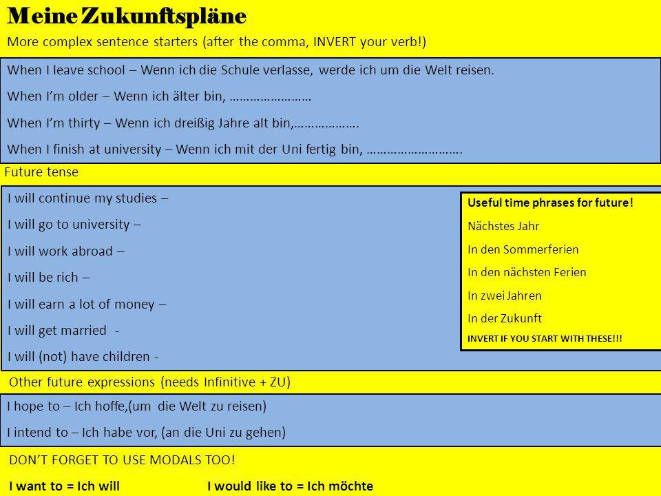 Meine Zukunftspläne More complex sentence starters (after the comma, INVERT your verb!)
