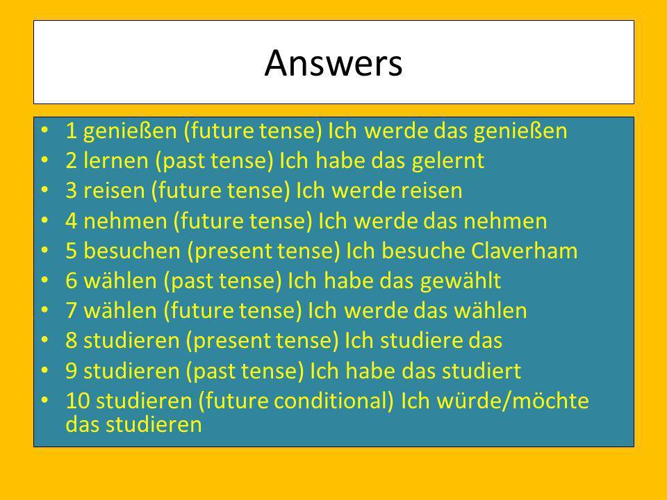 Answers 1 genießen (future tense) Ich werde das genießen