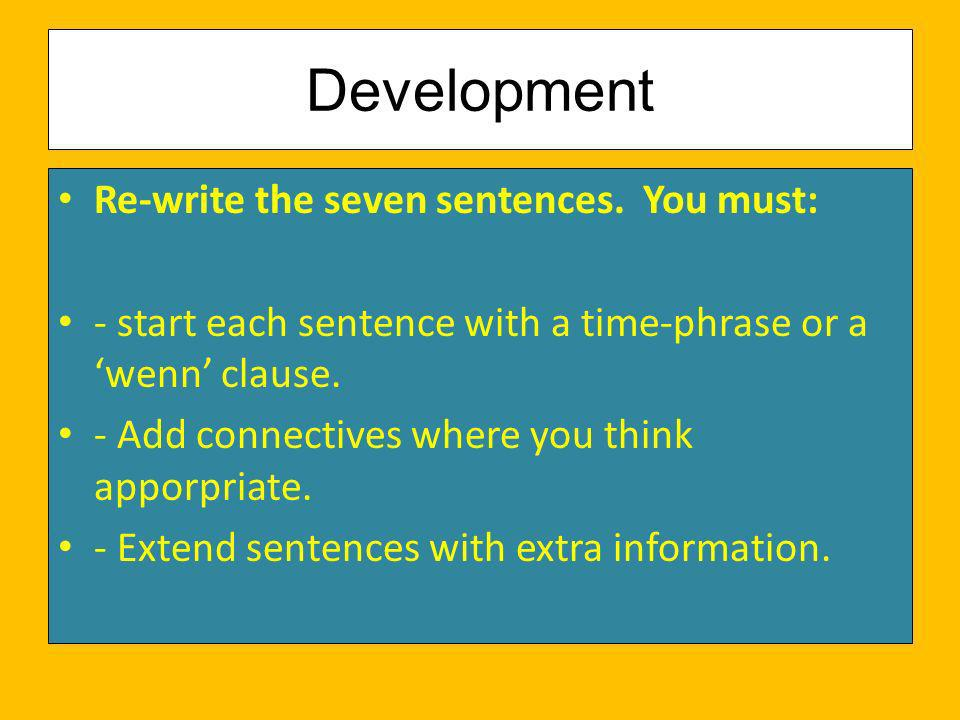 Development Re-write the seven sentences. You must: