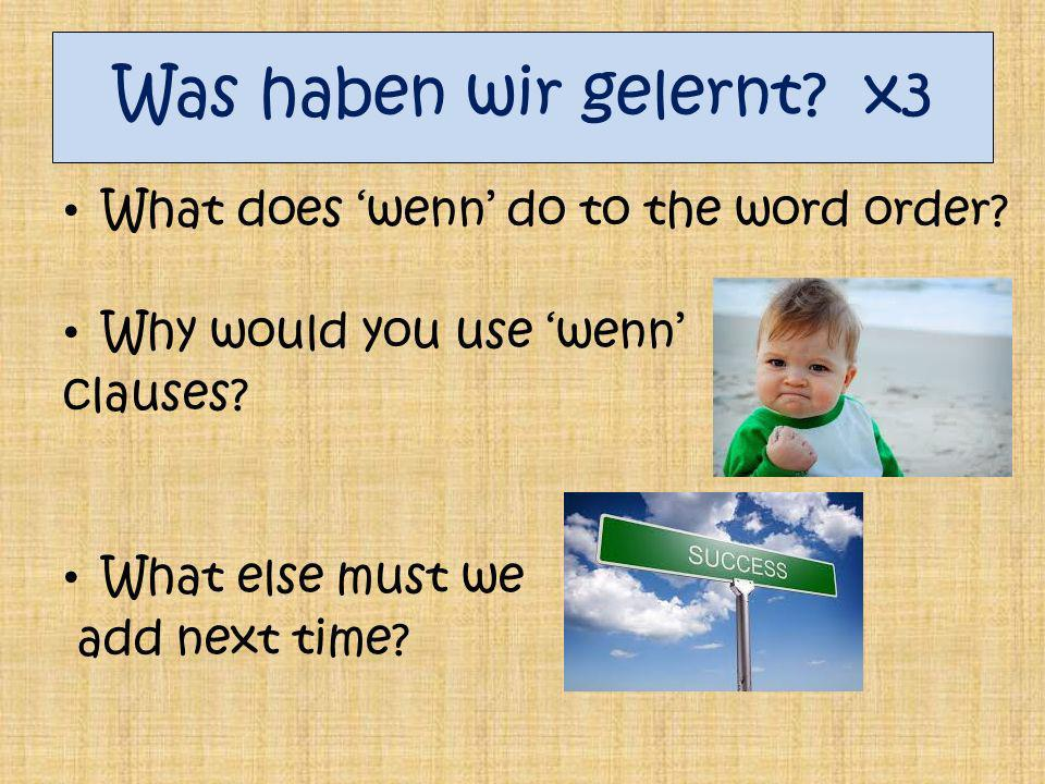 Was haben wir gelernt x3 What does 'wenn' do to the word order